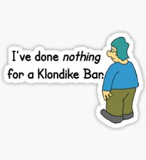 Done Nothing For A Klondike® Bar Stickers. Sticker