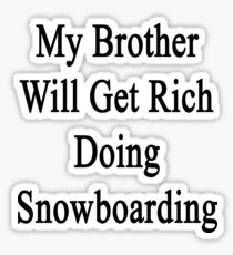 My Brother Will Get Rich Doing Snowboarding  Sticker