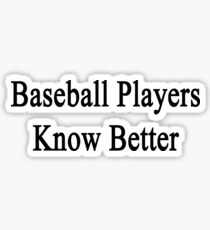 Baseball Players Know Better  Sticker