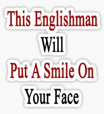 This Englishman Will Put A Smile On Your Face  Sticker
