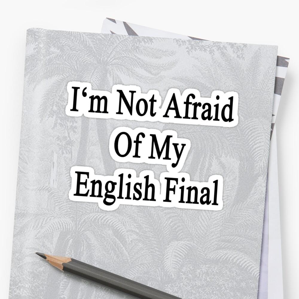 I'm Not Afraid Of My English Final  by supernova23