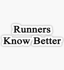 Runners Know Better  Sticker