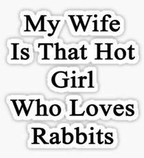 My Wife Is That Hot Girl Who Loves Rabbits  Sticker