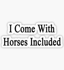 I Come With Horses Included  Sticker