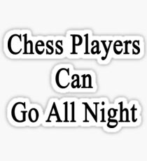 Chess Players Can Go All Night  Sticker
