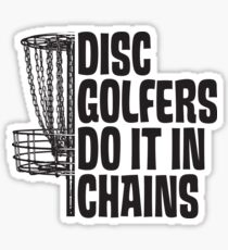 Disc Golfers Do It In Chains (Light Shirts & Stickers) Sticker