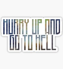 Hurry up and go to hell Sticker