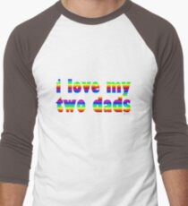 i love my two dads Men's Baseball ¾ T-Shirt
