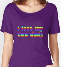 i love my two dads Women's Relaxed Fit T-Shirt