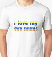 i love my two mums Unisex T-Shirt