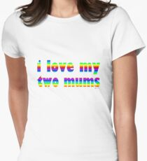 i love my two mums Womens Fitted T-Shirt