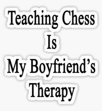 Teaching Chess Is My Boyfriend's Therapy  Sticker