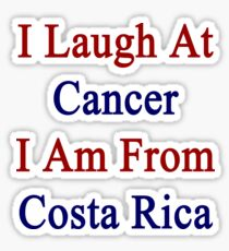 I Laugh At Cancer I Am From Costa Rica  Sticker