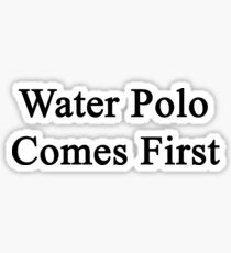 Water Polo Comes First  Sticker