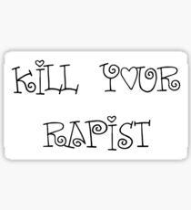 Kill Your Rapist Sticker