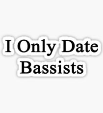 I Only Date Bassists  Sticker