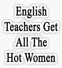 English Teachers Get All The Hot Women  Sticker