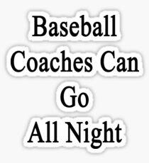 Baseball Coaches Can Go All Night  Sticker