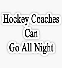 Hockey Coaches Can Go All Night  Sticker