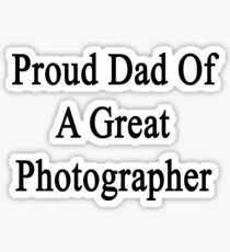Proud Dad Of A Great Photographer  Sticker