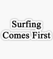 Surfing Comes First  Sticker