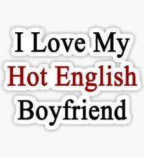 I Love My Hot English Boyfriend  Sticker