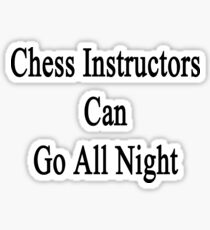 Chess Instructors Can Go All Night  Sticker