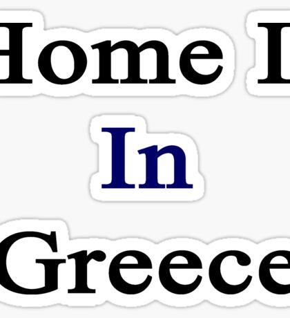 Home Is In Greece Sticker