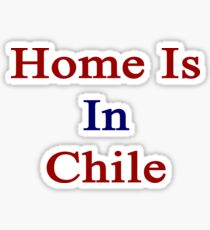 Home Is In Chile Sticker
