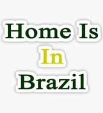 Home Is In Brazil Sticker