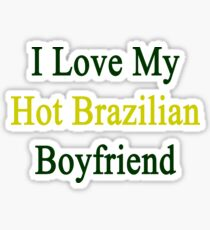 I Love My Hot Brazilian Boyfriend Sticker