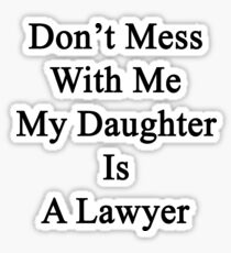 Don't Mess With Me My Daughter Is A Lawyer  Sticker