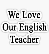 We Love Our English Teacher  Sticker