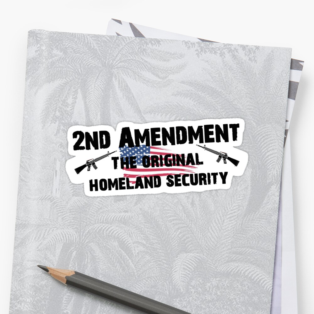 The 2nd Amendment The Original Homeland Security Shirts, Stickers Posters  by 8675309