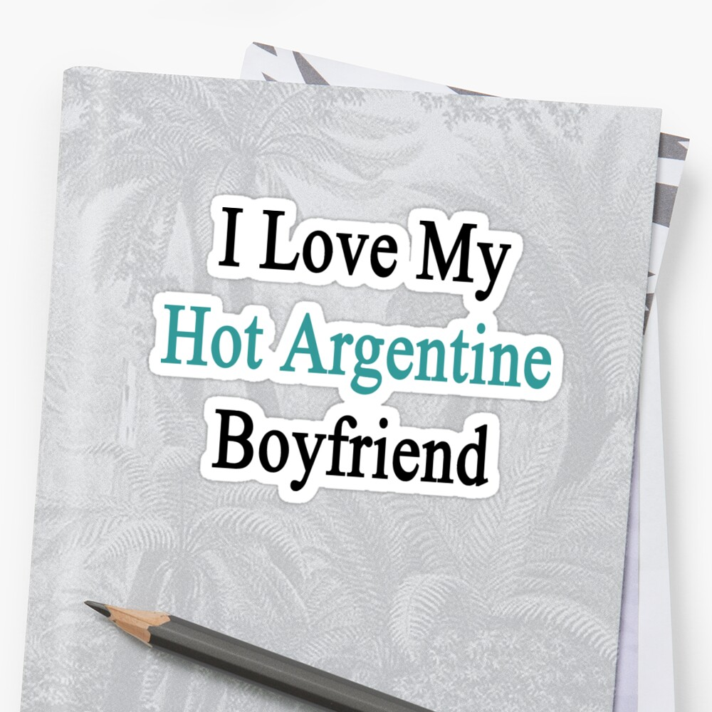 I Love My Hot Argentine Boyfriend  by supernova23
