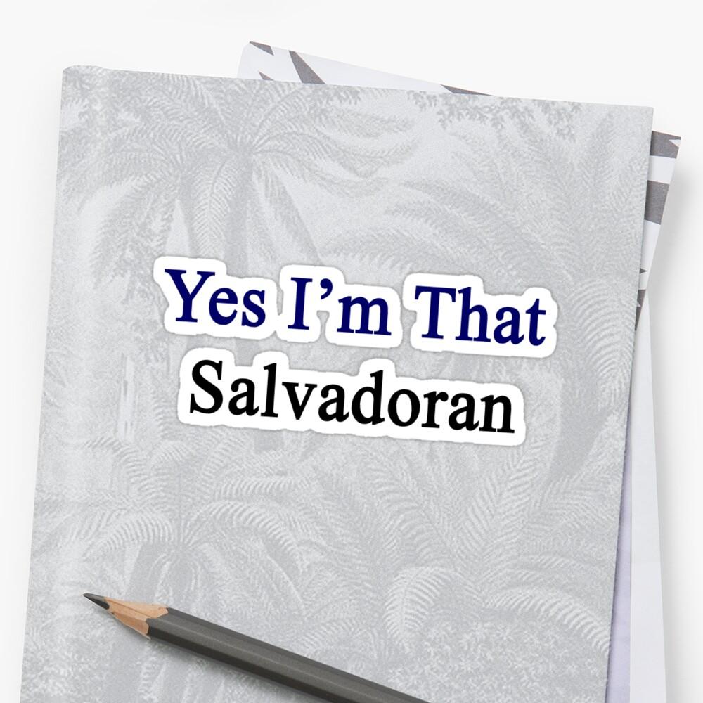 Yes I'm That Salvadoran  by supernova23