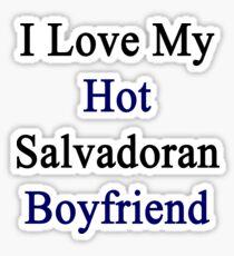 I Love My Hot Salvadoran Boyfriend  Sticker