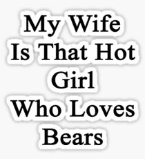 My Wife Is That Hot Girl Who Loves Bears Sticker