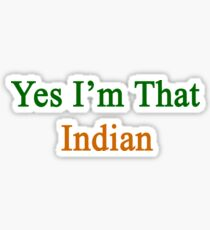 Yes I'm That Indian  Sticker