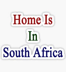 Home Is In South Africa  Sticker
