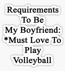 Requirements To Be My Boyfriend: *Must Love To Play Volleyball  Sticker