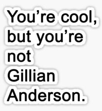 You're Not Gillian Anderson Sticker