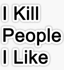 I Kill People I Like Sticker
