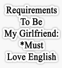 Requirements To Be My Girlfriend: *Must Love English  Sticker