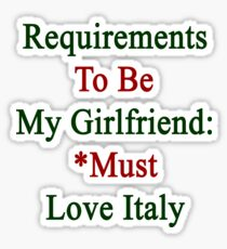 Requirements To Be My Boyfriend: *Must Love Italy  Sticker