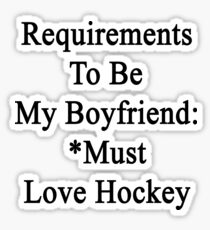 Requirements To Be My Boyfriend: *Must Love Hockey  Sticker