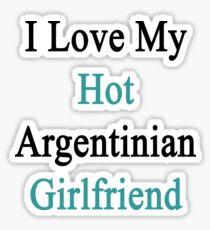 I Love My Hot Argentinian Girlfriend  Sticker