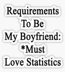 Requirements To Be My Boyfriend: *Must Love Statistics  Sticker