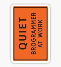 Quiet - Brogrammer At Work Sticker