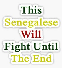 This Senegalese Will Fight Until The End  Sticker
